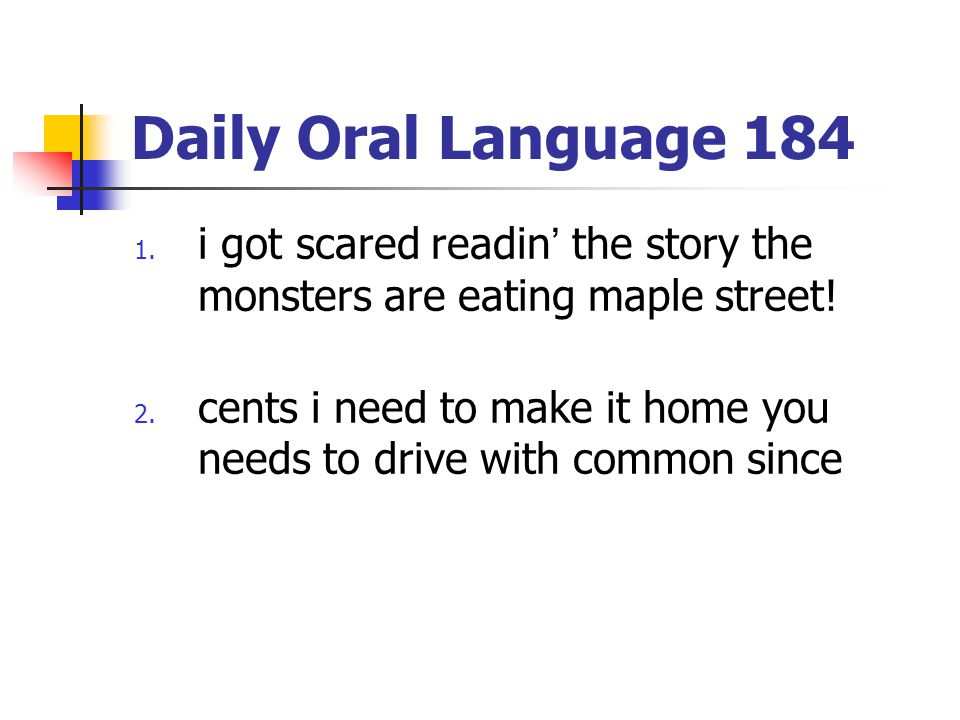 Daily Oral Language 184 i got scared readin' the story the monsters are eating maple street!