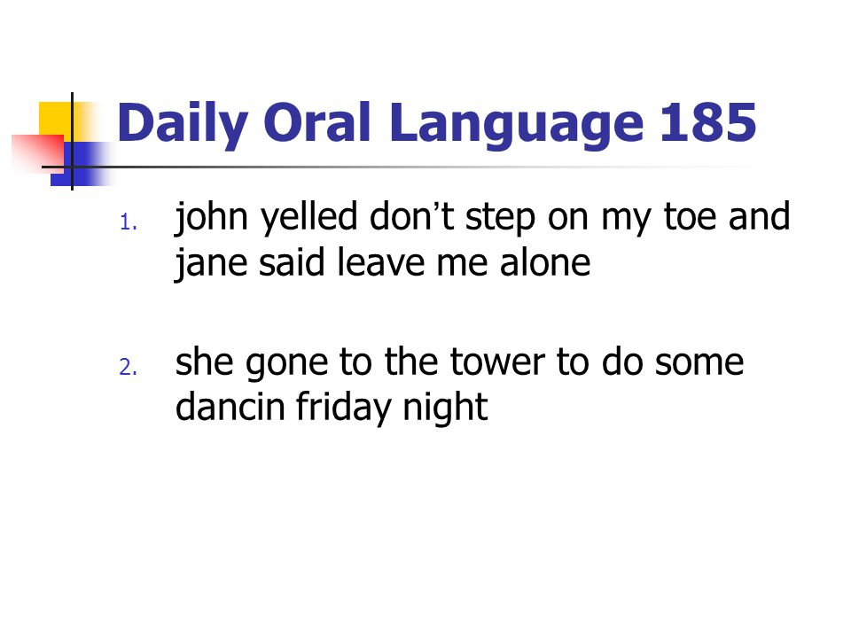 Daily Oral Language 185 john yelled don't step on my toe and jane said leave me alone.