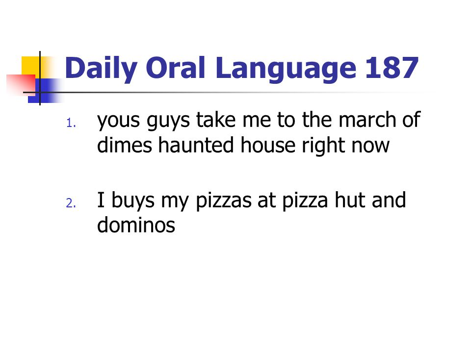 Daily Oral Language 187 yous guys take me to the march of dimes haunted house right now.
