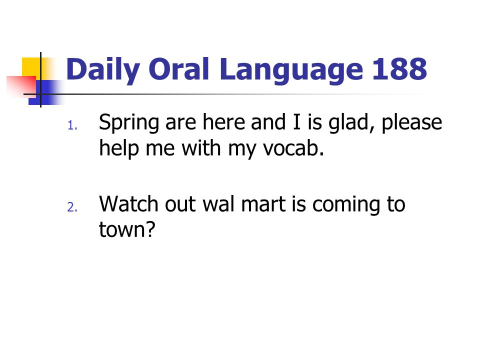 Daily Oral Language 188 Spring are here and I is glad, please help me with my vocab.