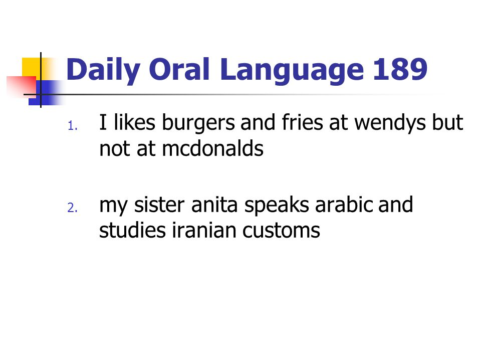 Daily Oral Language 189 I likes burgers and fries at wendys but not at mcdonalds.