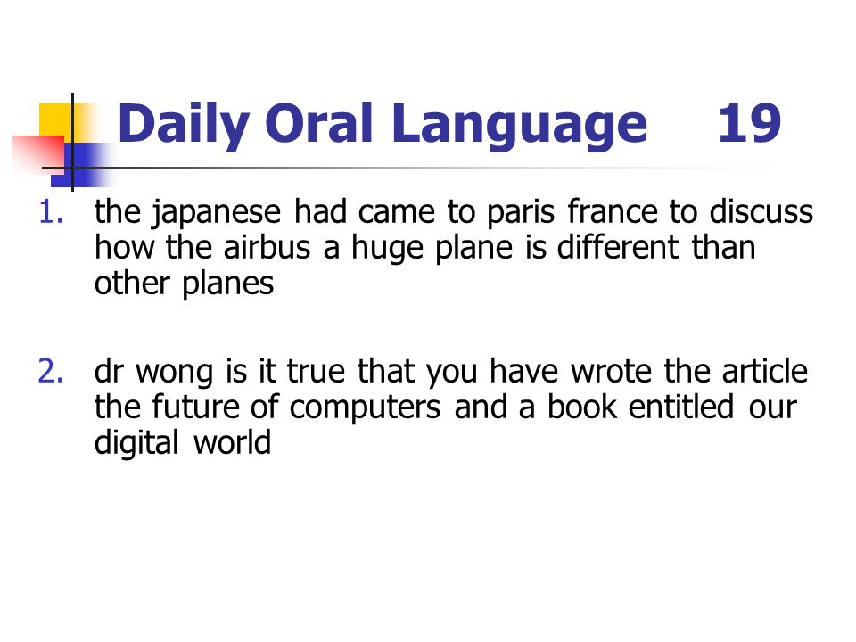 Daily Oral Language 19 the japanese had came to paris france to discuss how the airbus a huge plane is different than other planes.