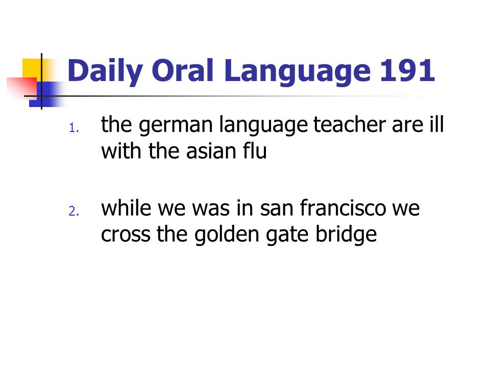 Daily Oral Language 191 the german language teacher are ill with the asian flu.