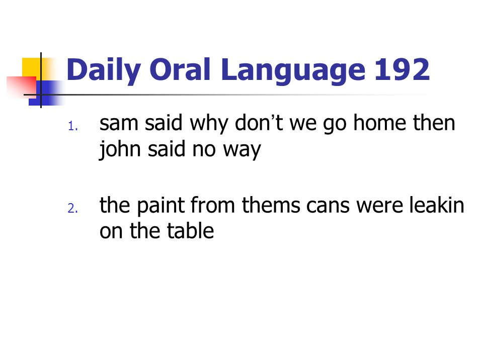 Daily Oral Language 192 sam said why don't we go home then john said no way.