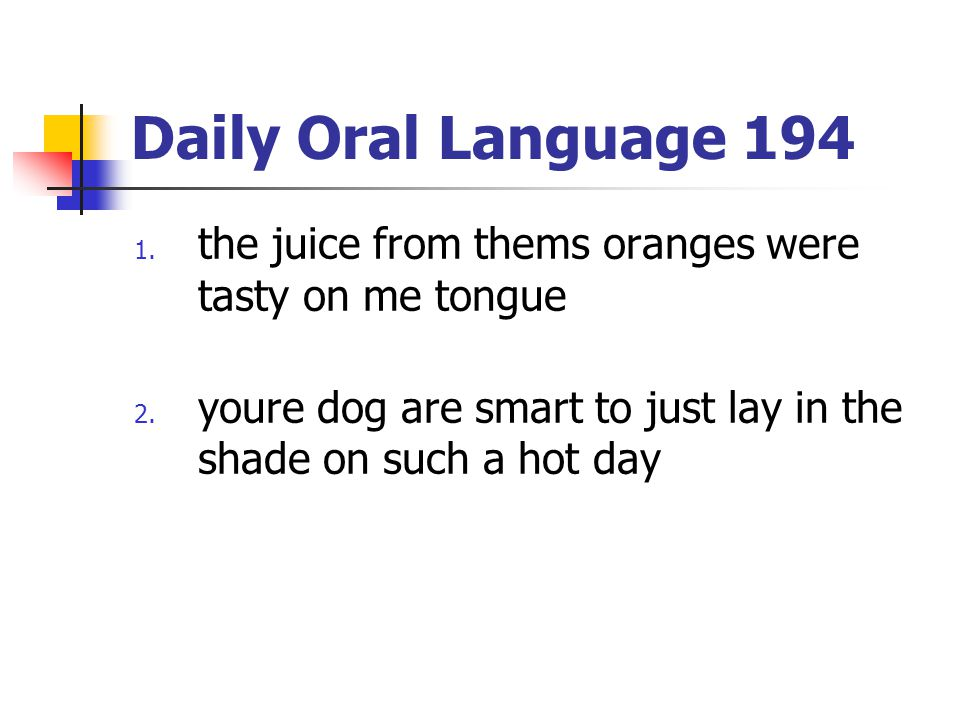 Daily Oral Language 194 the juice from thems oranges were tasty on me tongue.