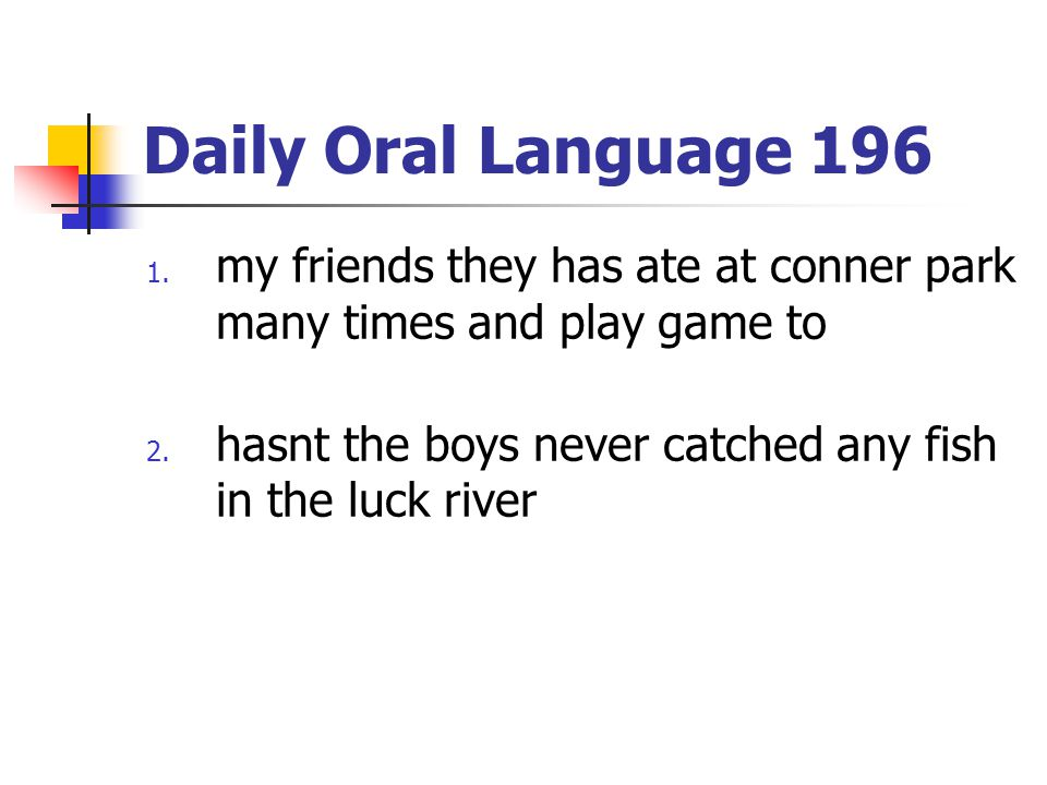 Daily Oral Language 196 my friends they has ate at conner park many times and play game to.