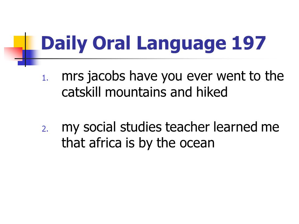Daily Oral Language 197 mrs jacobs have you ever went to the catskill mountains and hiked.