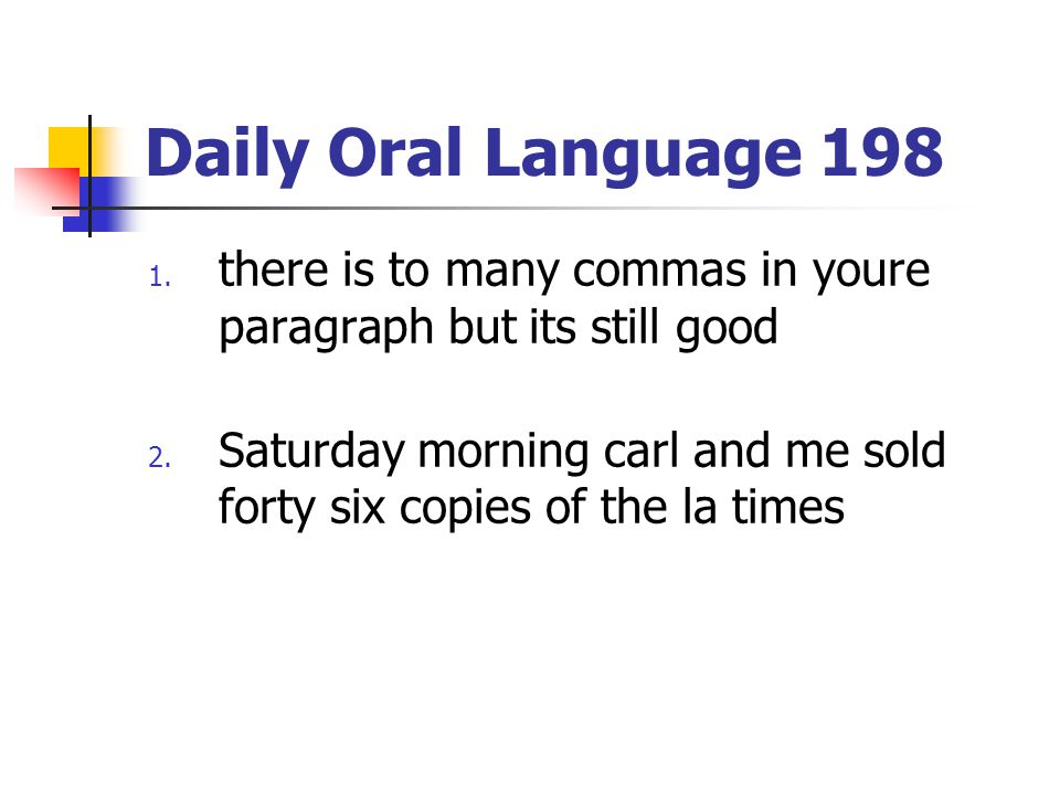 Daily Oral Language 198 there is to many commas in youre paragraph but its still good.