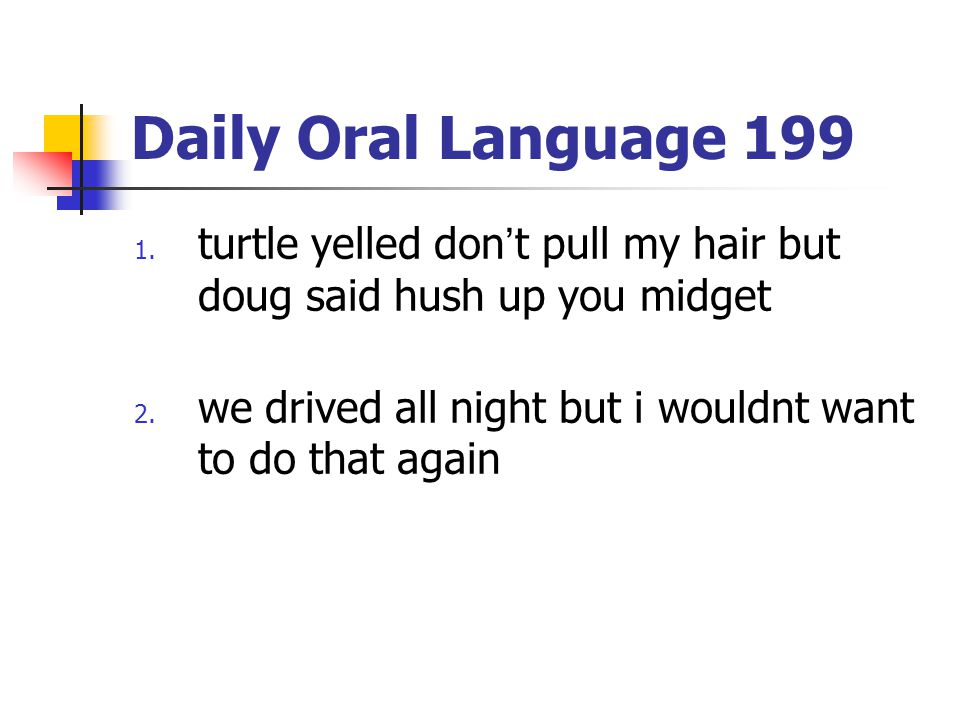 Daily Oral Language 199 turtle yelled don't pull my hair but doug said hush up you midget.
