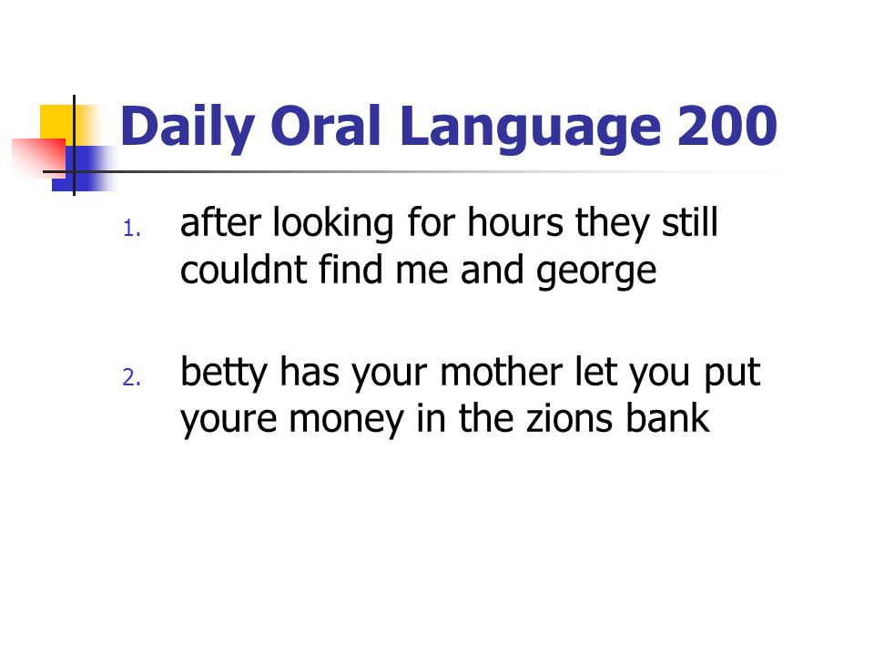 Daily Oral Language 200 after looking for hours they still couldnt find me and george.