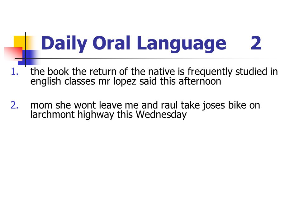Daily Oral Language 2 the book the return of the native is frequently studied in english classes mr lopez said this afternoon.
