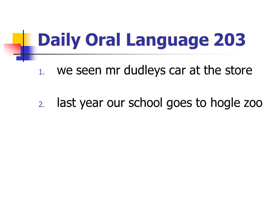 Daily Oral Language 203 we seen mr dudleys car at the store