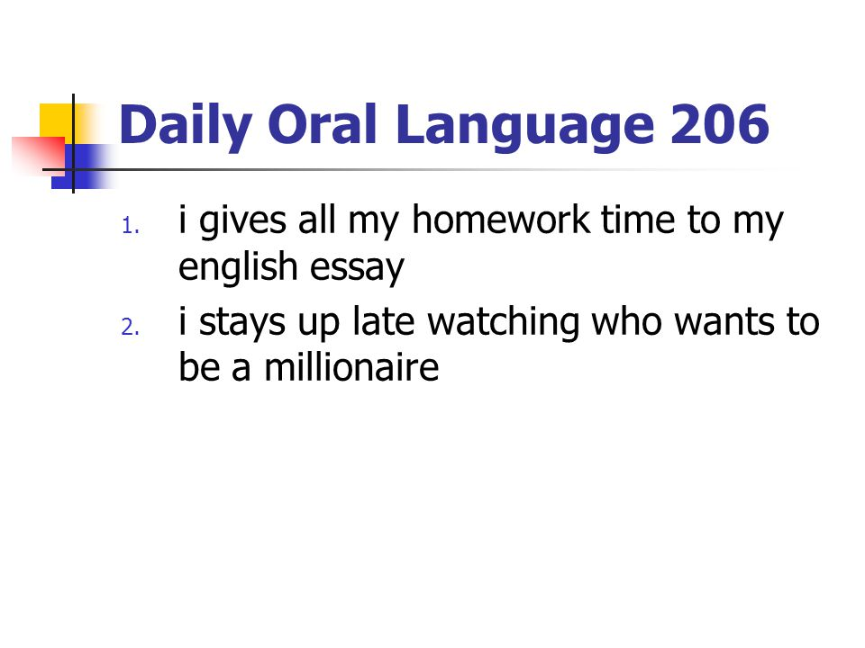 Daily Oral Language 206 i gives all my homework time to my english essay.