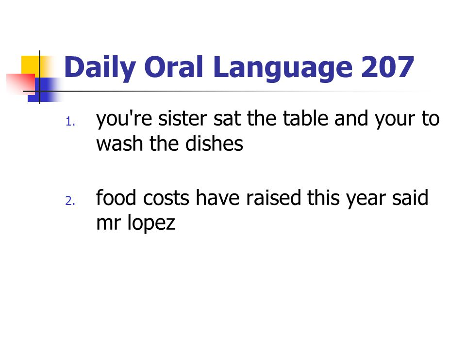 Daily Oral Language 207 you re sister sat the table and your to wash the dishes.