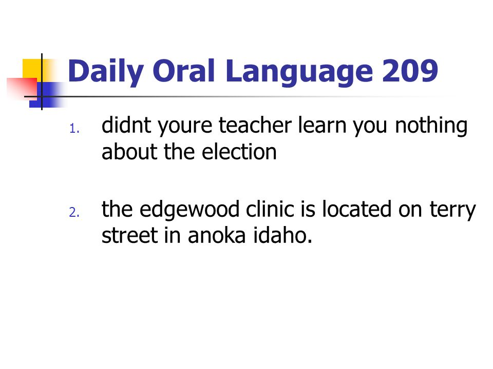 Daily Oral Language 209 didnt youre teacher learn you nothing about the election.