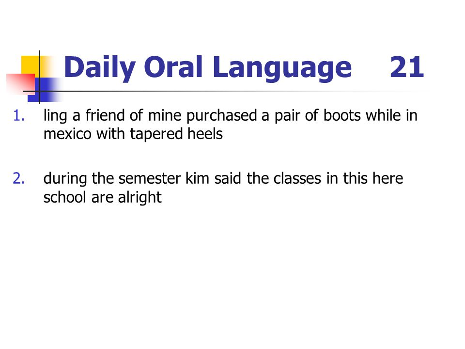 Daily Oral Language 21 ling a friend of mine purchased a pair of boots while in mexico with tapered heels.