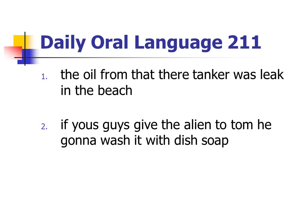 Daily Oral Language 211 the oil from that there tanker was leak in the beach.