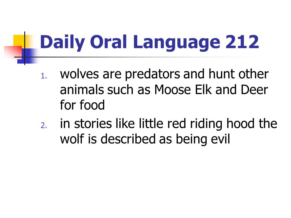 Daily Oral Language 212 wolves are predators and hunt other animals such as Moose Elk and Deer for food.
