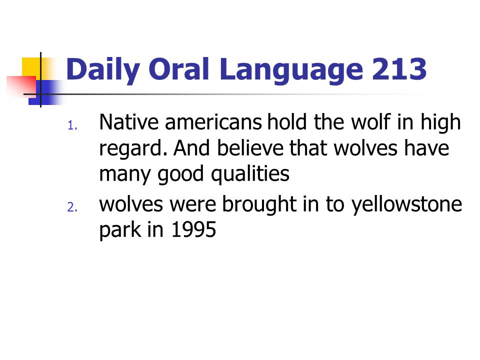 Daily Oral Language 213 Native americans hold the wolf in high regard. And believe that wolves have many good qualities.