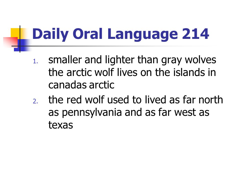 Daily Oral Language 214 smaller and lighter than gray wolves the arctic wolf lives on the islands in canadas arctic.