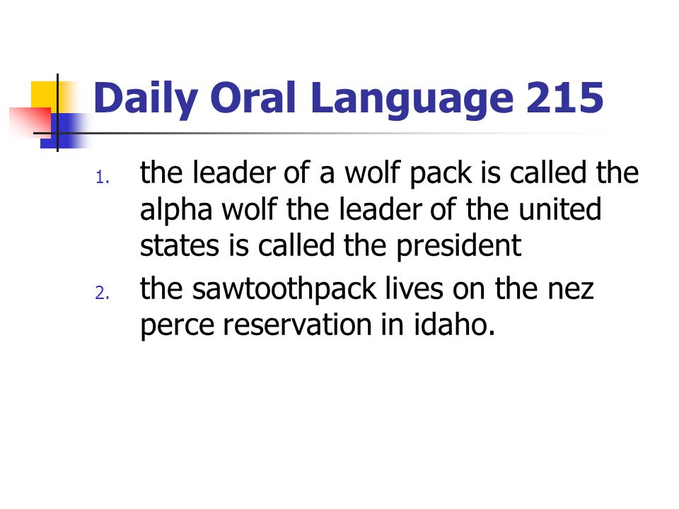 Daily Oral Language 215 the leader of a wolf pack is called the alpha wolf the leader of the united states is called the president.