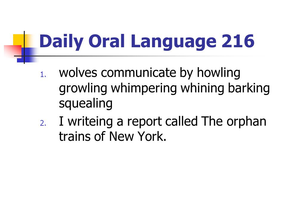 Daily Oral Language 216 wolves communicate by howling growling whimpering whining barking squealing.
