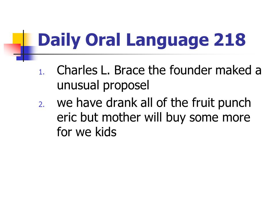 Daily Oral Language 218 Charles L. Brace the founder maked a unusual proposel.