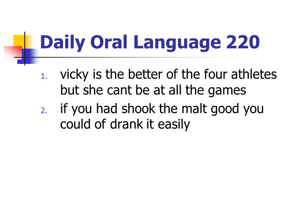 Daily Oral Language 220 vicky is the better of the four athletes but she cant be at all the games.