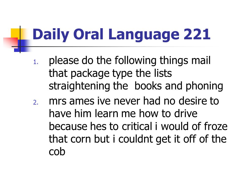 Daily Oral Language 221 please do the following things mail that package type the lists straightening the books and phoning.