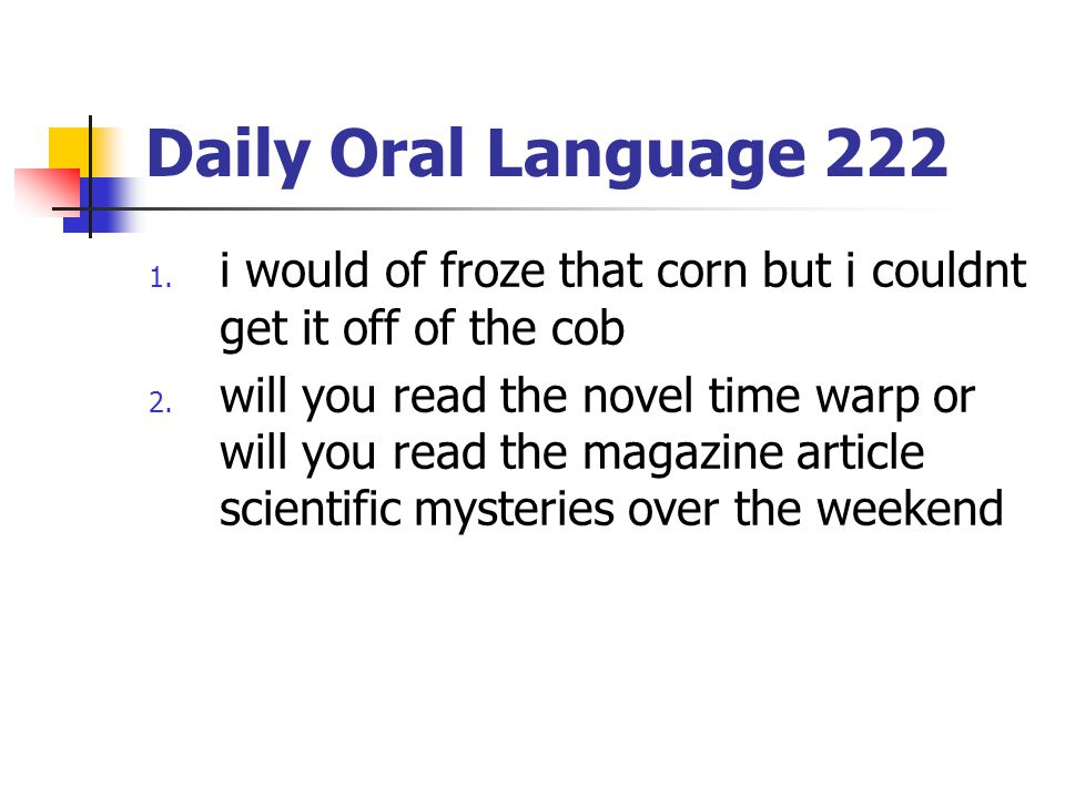 Daily Oral Language 222 i would of froze that corn but i couldnt get it off of the cob.