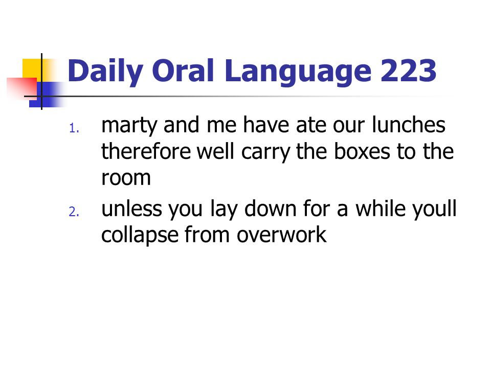 Daily Oral Language 223 marty and me have ate our lunches therefore well carry the boxes to the room.