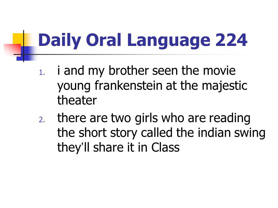 Daily Oral Language 224 i and my brother seen the movie young frankenstein at the majestic theater.