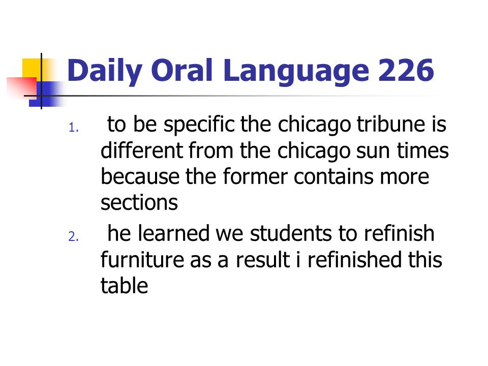 Daily Oral Language 226 to be specific the chicago tribune is different from the chicago sun times because the former contains more sections.