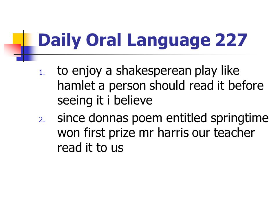 Daily Oral Language 227 to enjoy a shakesperean play like hamlet a person should read it before seeing it i believe.