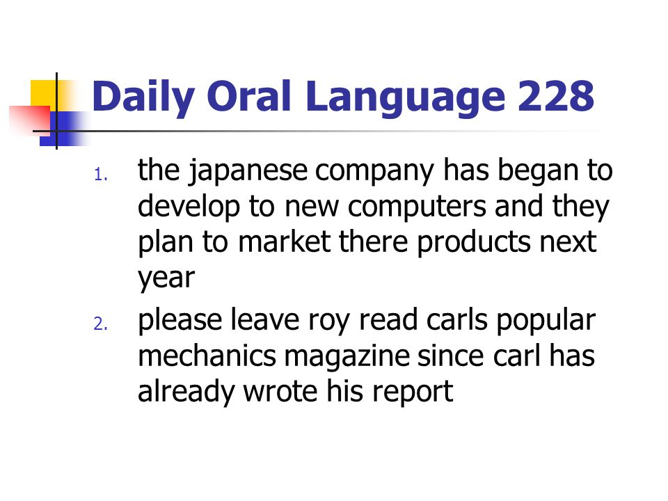 Daily Oral Language 228 the japanese company has began to develop to new computers and they plan to market there products next year.