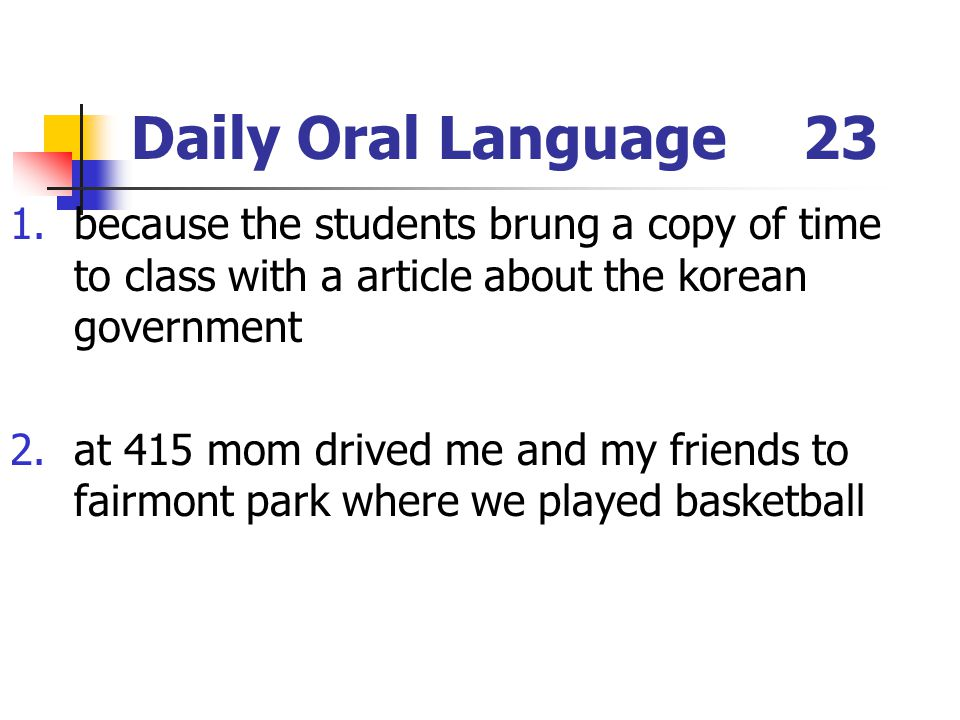 Daily Oral Language 23 because the students brung a copy of time to class with a article about the korean government.