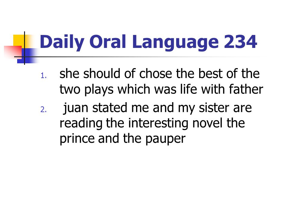 Daily Oral Language 234 she should of chose the best of the two plays which was life with father.