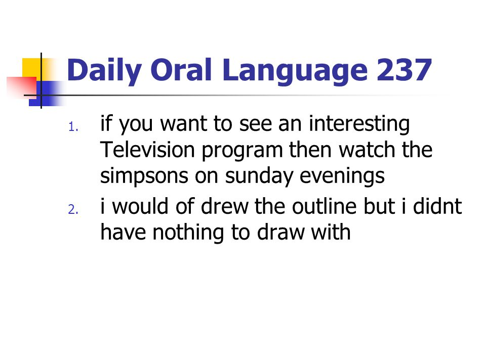 Daily Oral Language 237 if you want to see an interesting Television program then watch the simpsons on sunday evenings.