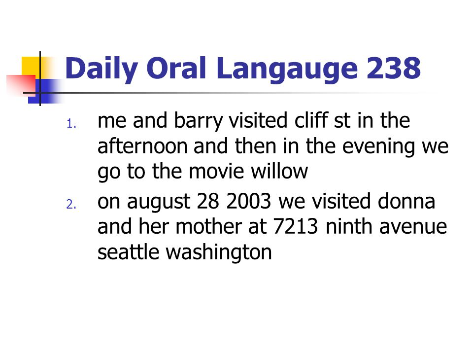 Daily Oral Langauge 238 me and barry visited cliff st in the afternoon and then in the evening we go to the movie willow.