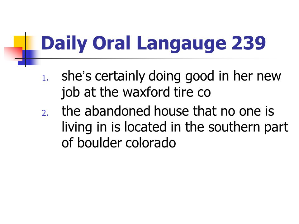 Daily Oral Langauge 239 she's certainly doing good in her new job at the waxford tire co.
