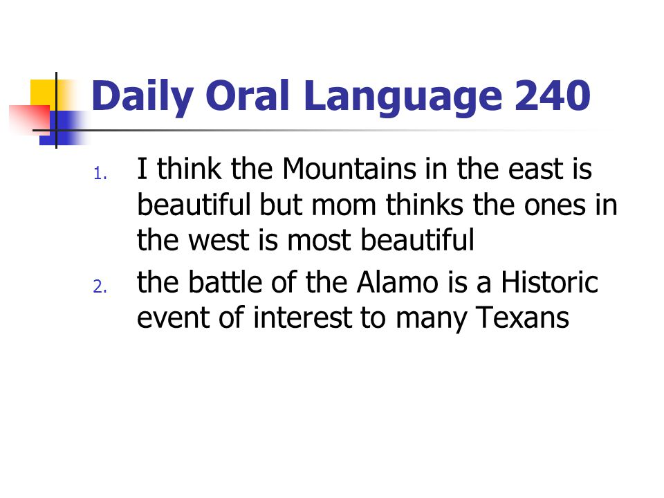 Daily Oral Language 240 I think the Mountains in the east is beautiful but mom thinks the ones in the west is most beautiful.