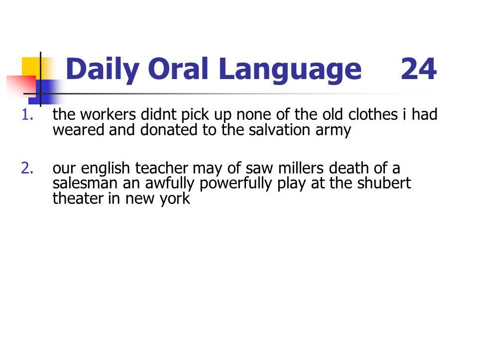 Daily Oral Language 24 the workers didnt pick up none of the old clothes i had weared and donated to the salvation army.