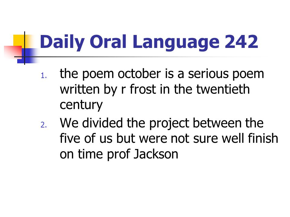 Daily Oral Language 242 the poem october is a serious poem written by r frost in the twentieth century.