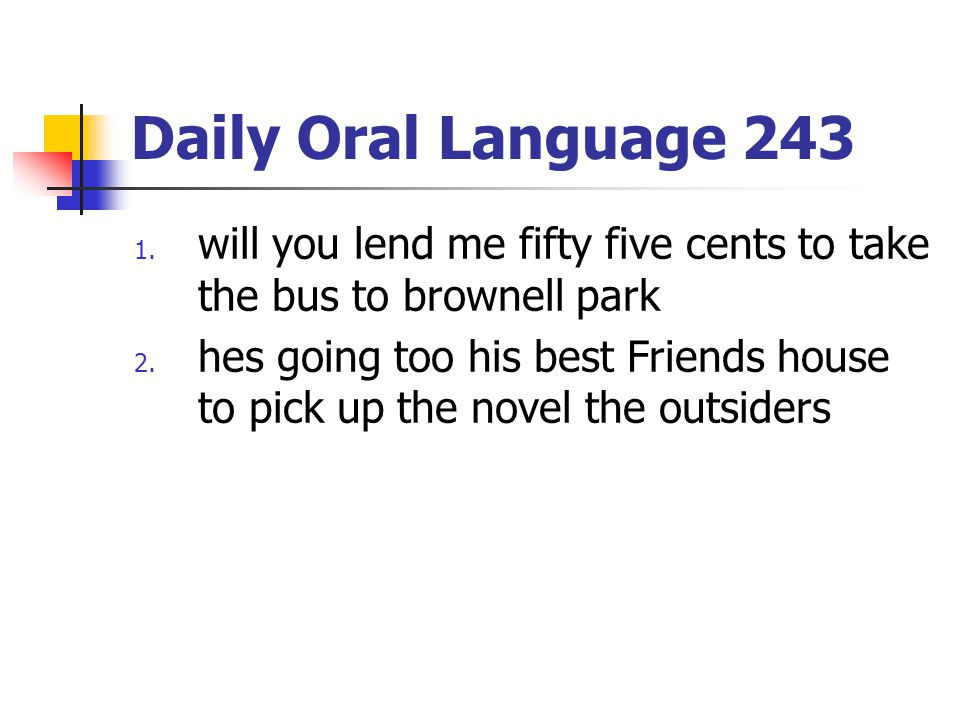 Daily Oral Language 243 will you lend me fifty five cents to take the bus to brownell park.