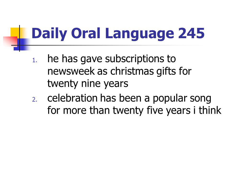 Daily Oral Language 245 he has gave subscriptions to newsweek as christmas gifts for twenty nine years.