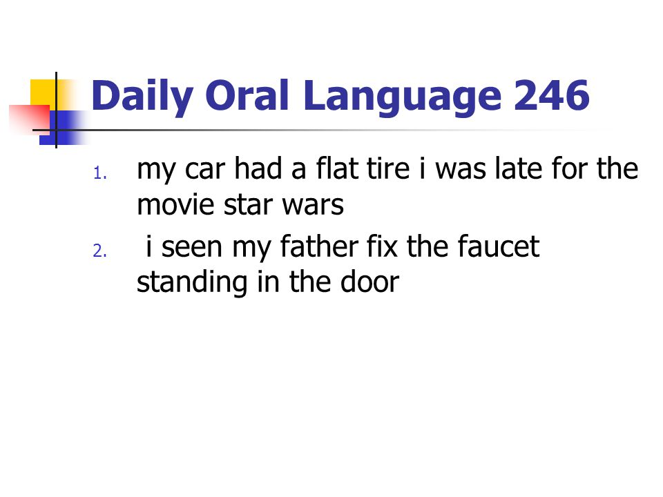 Daily Oral Language 246 my car had a flat tire i was late for the movie star wars.