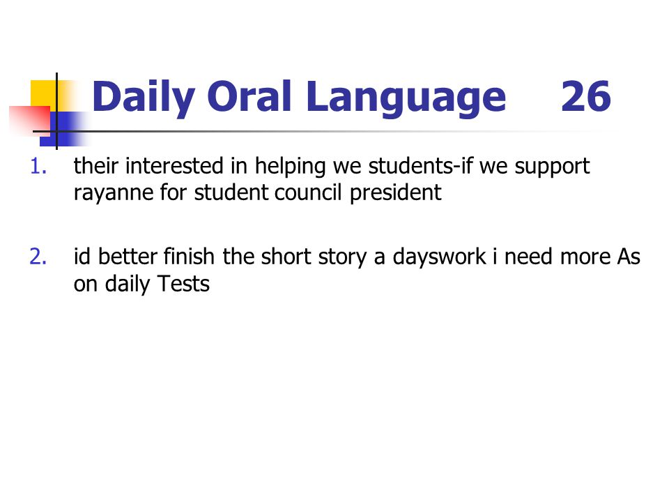 Daily Oral Language 26 their interested in helping we students-if we support rayanne for student council president.