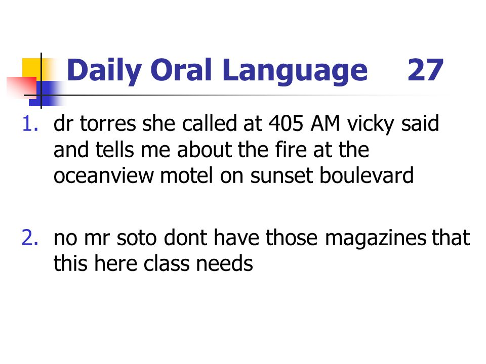 Daily Oral Language 27 dr torres she called at 405 AM vicky said and tells me about the fire at the oceanview motel on sunset boulevard.