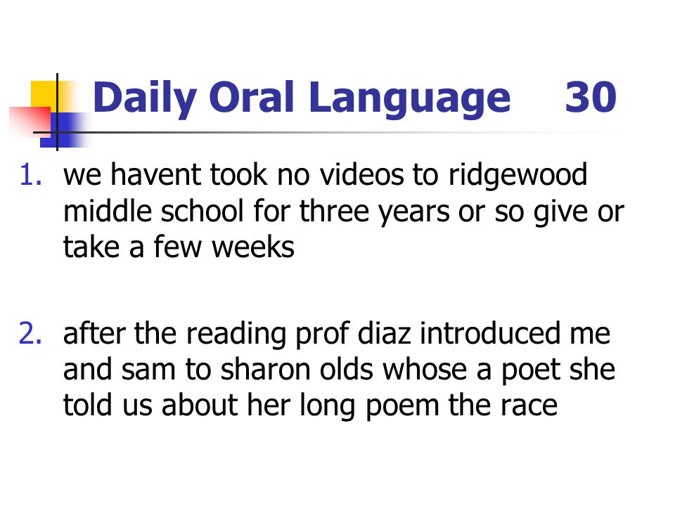 Daily Oral Language 30 we havent took no videos to ridgewood middle school for three years or so give or take a few weeks.