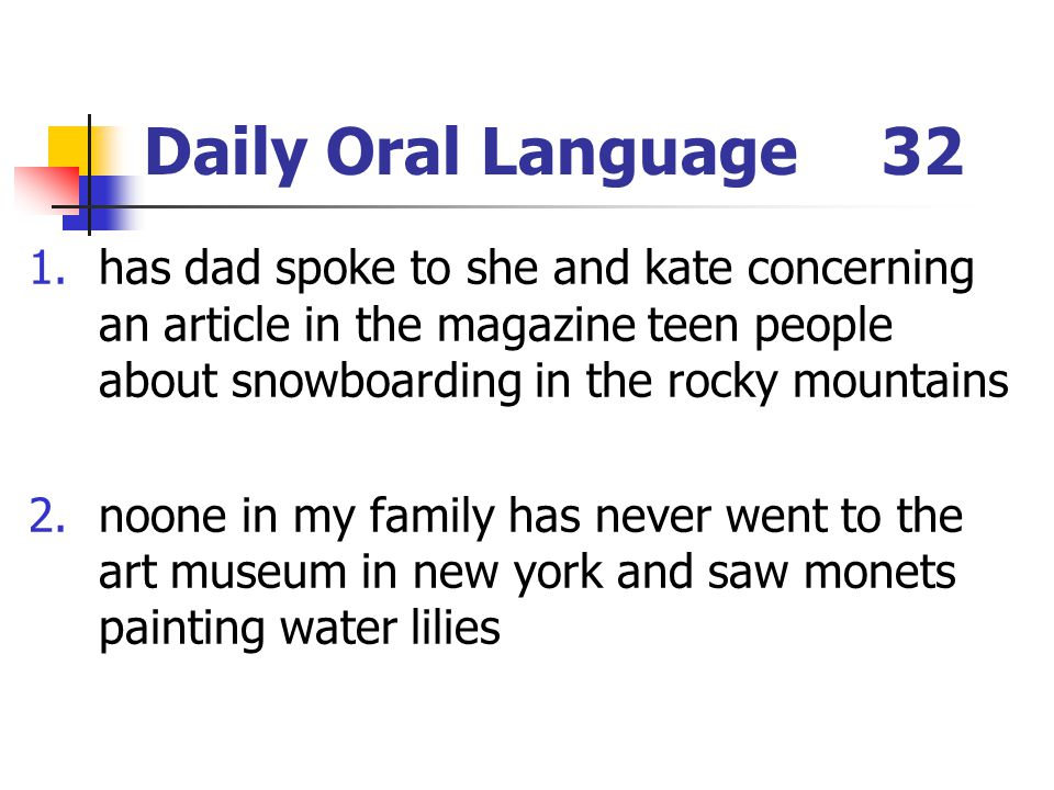 Daily Oral Language 32 has dad spoke to she and kate concerning an article in the magazine teen people about snowboarding in the rocky mountains.